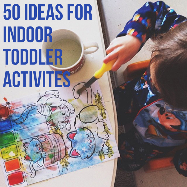 50 Ideas for Indoor Toddler Activities - see the whole list at http://everclevermom.com/2013/12/50-indoor-activities-for-toddlers/