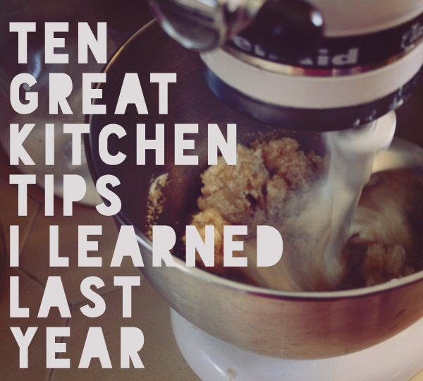 Ten great kitchen tips I learned last year